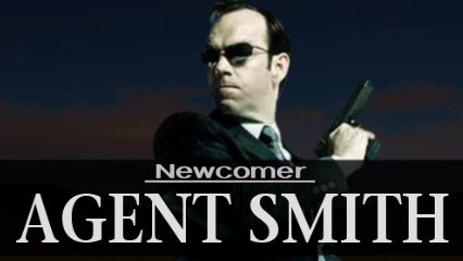 Newcomer: Agent Smith